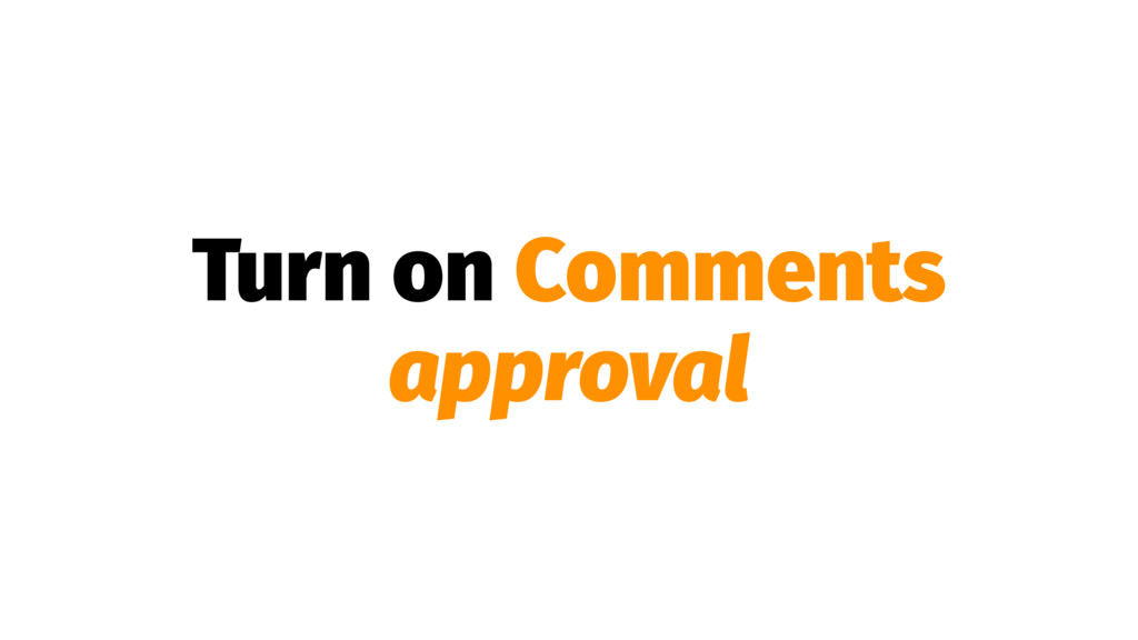Turn on Comments approval