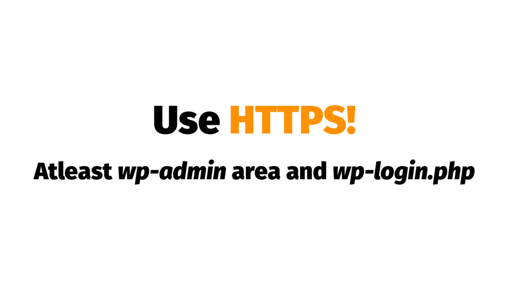 Use HTTPS! Atleast wp-admin area and wp-login.p...