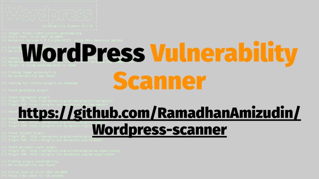 WordPress Vulnerability Scanner https://github....
