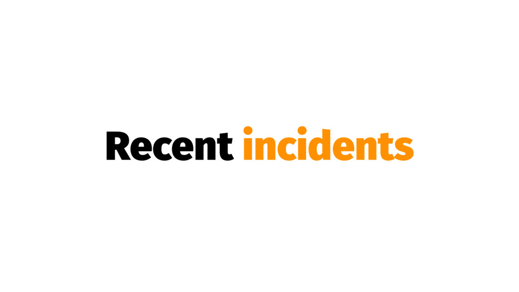Recent incidents