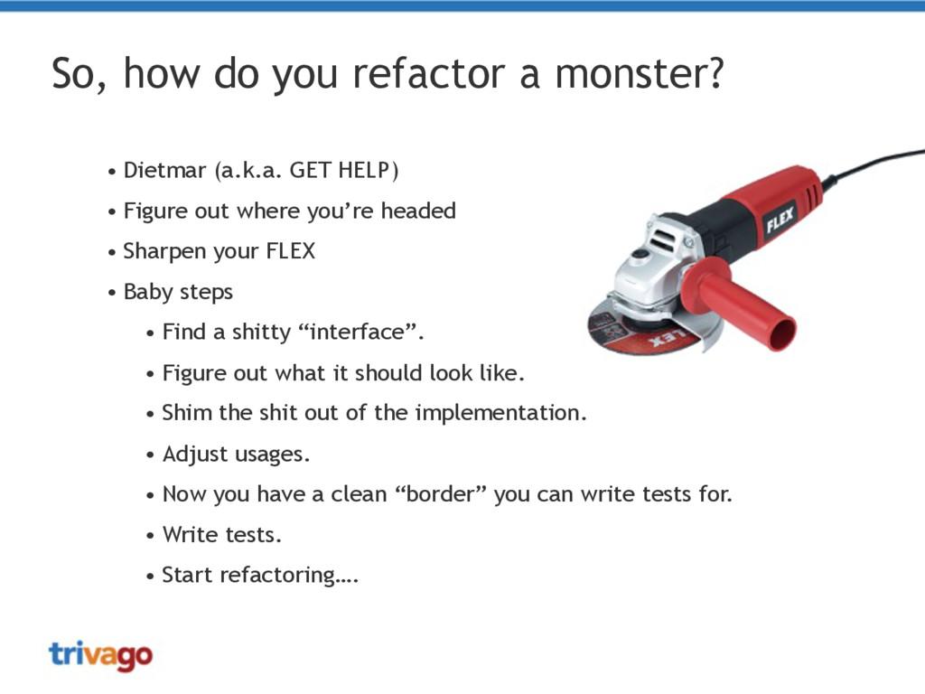 So, how do you refactor a monster? • Dietmar (a...