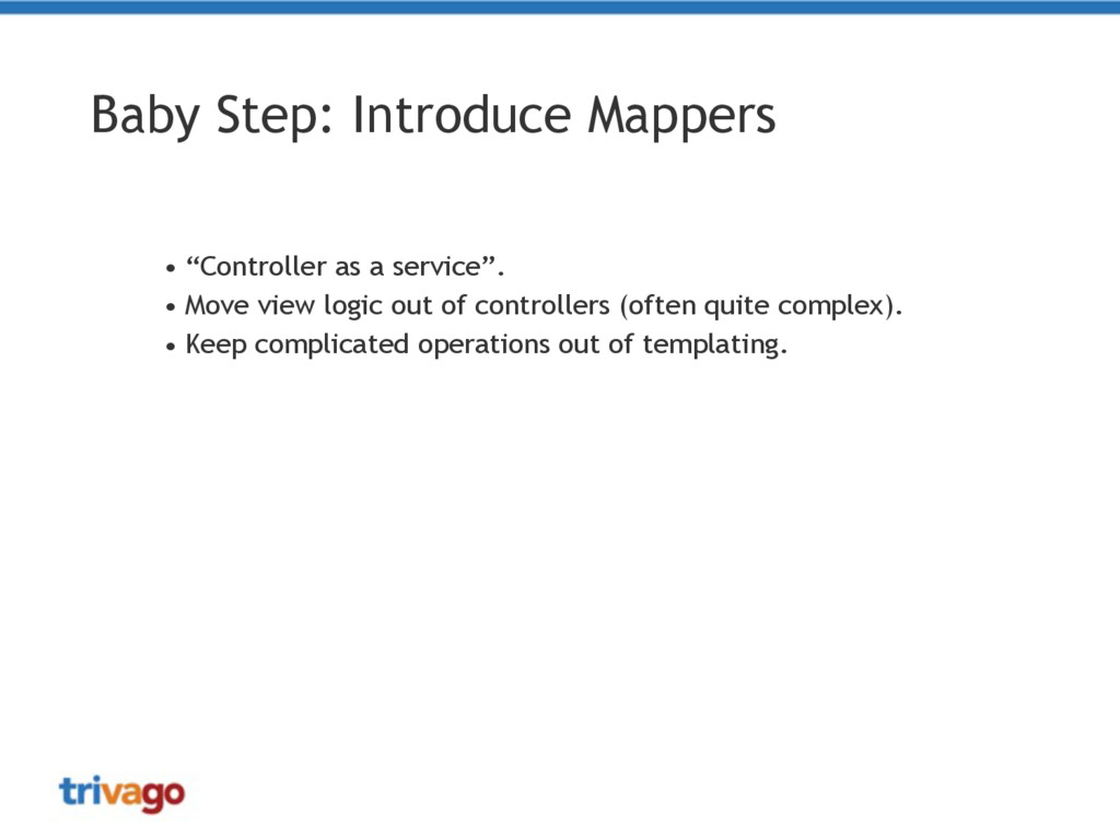 "Baby Step: Introduce Mappers • ""Controller as a..."