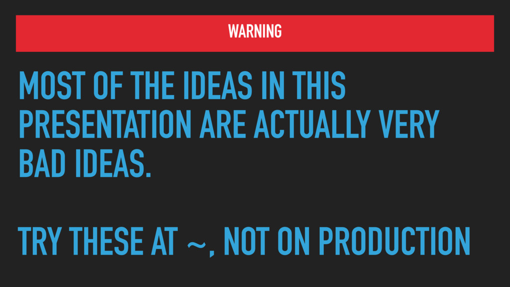 WARNING MOST OF THE IDEAS IN THIS PRESENTATION ...