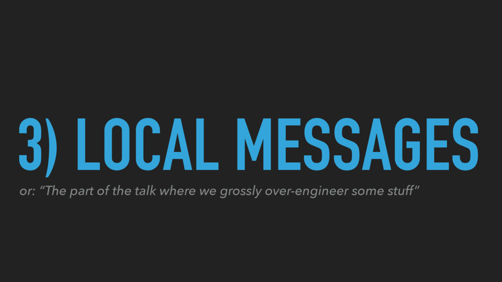 "3) LOCAL MESSAGES or: ""The part of the talk whe..."