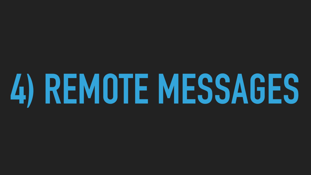 4) REMOTE MESSAGES