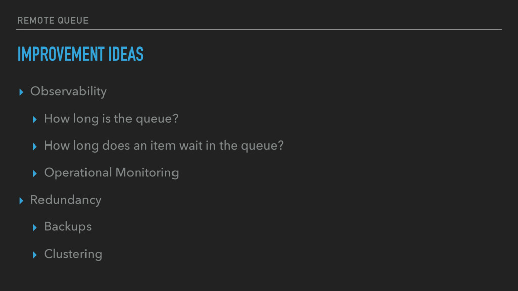 REMOTE QUEUE IMPROVEMENT IDEAS ▸ Observability ...