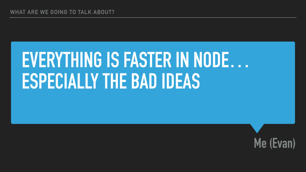 EVERYTHING IS FASTER IN NODE… ESPECIALLY THE BA...