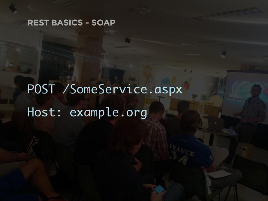 REST BASICS - SOAP POST /SomeService.aspx Host:...