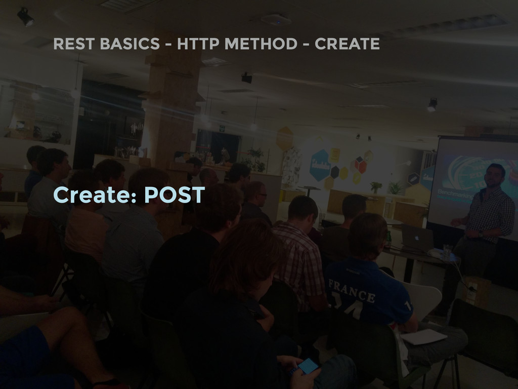REST BASICS - HTTP METHOD - CREATE Create: POST