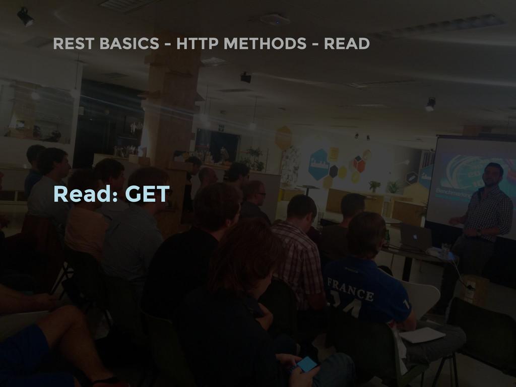 REST BASICS - HTTP METHODS - READ Read: GET