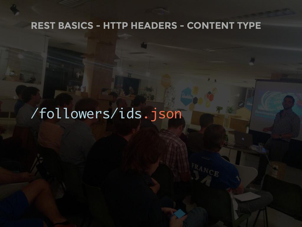 /followers/ids.json REST BASICS - HTTP HEADERS ...
