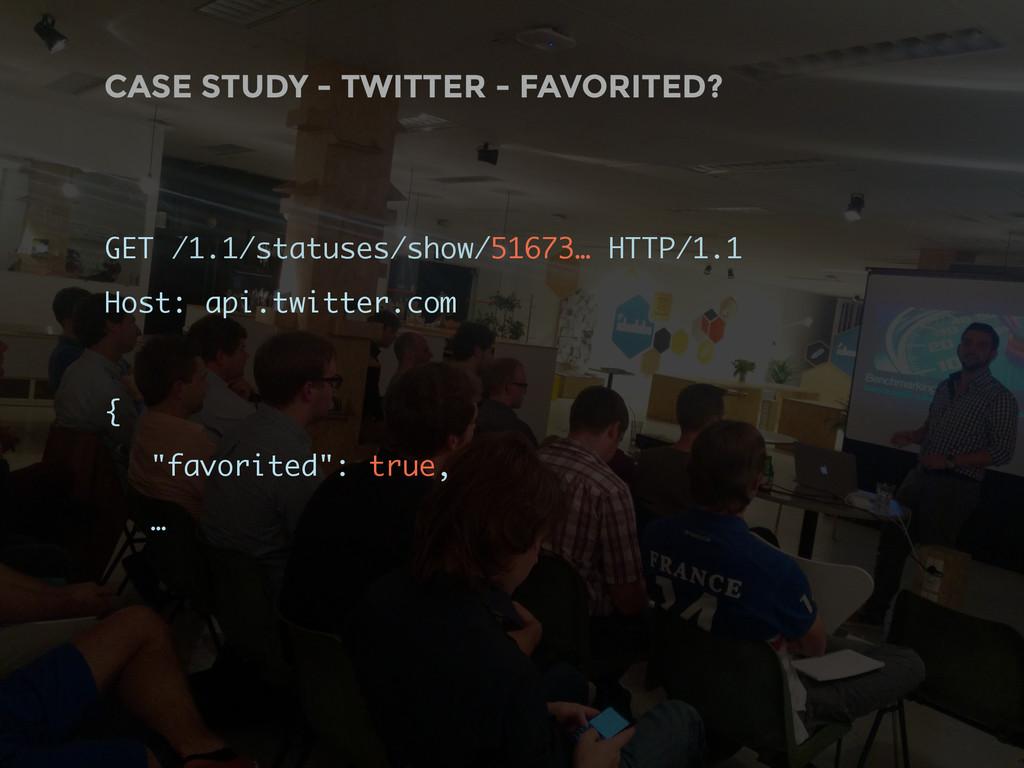 CASE STUDY - TWITTER - FAVORITED? GET /1.1/stat...