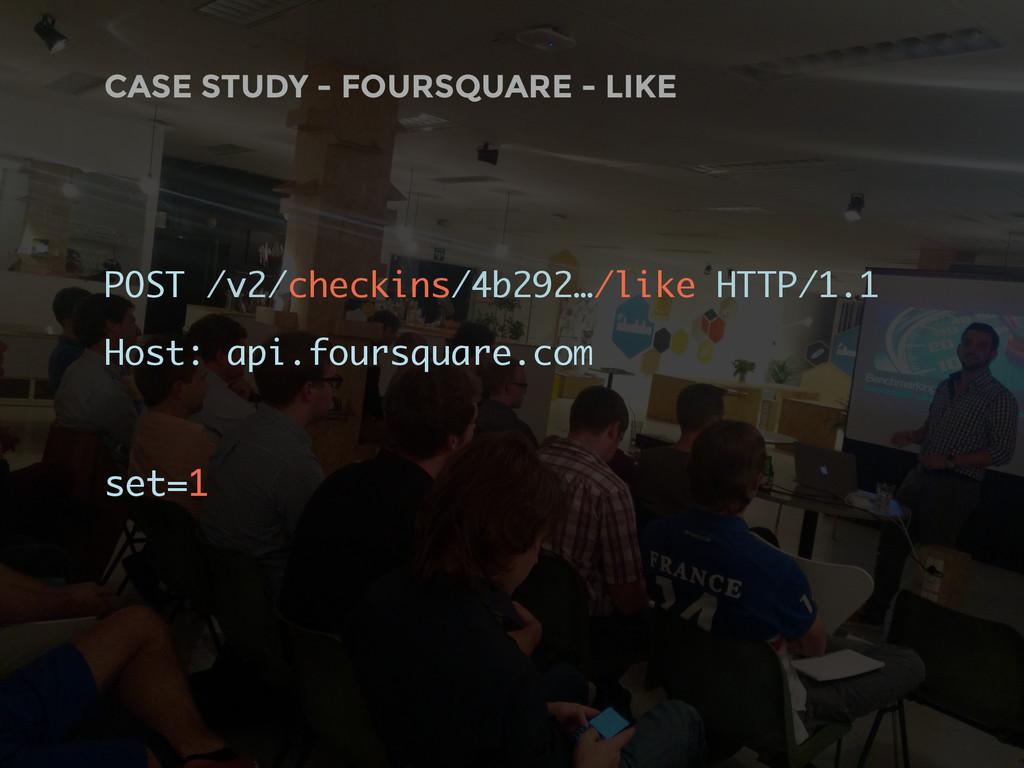 CASE STUDY - FOURSQUARE - LIKE POST /v2/checkin...