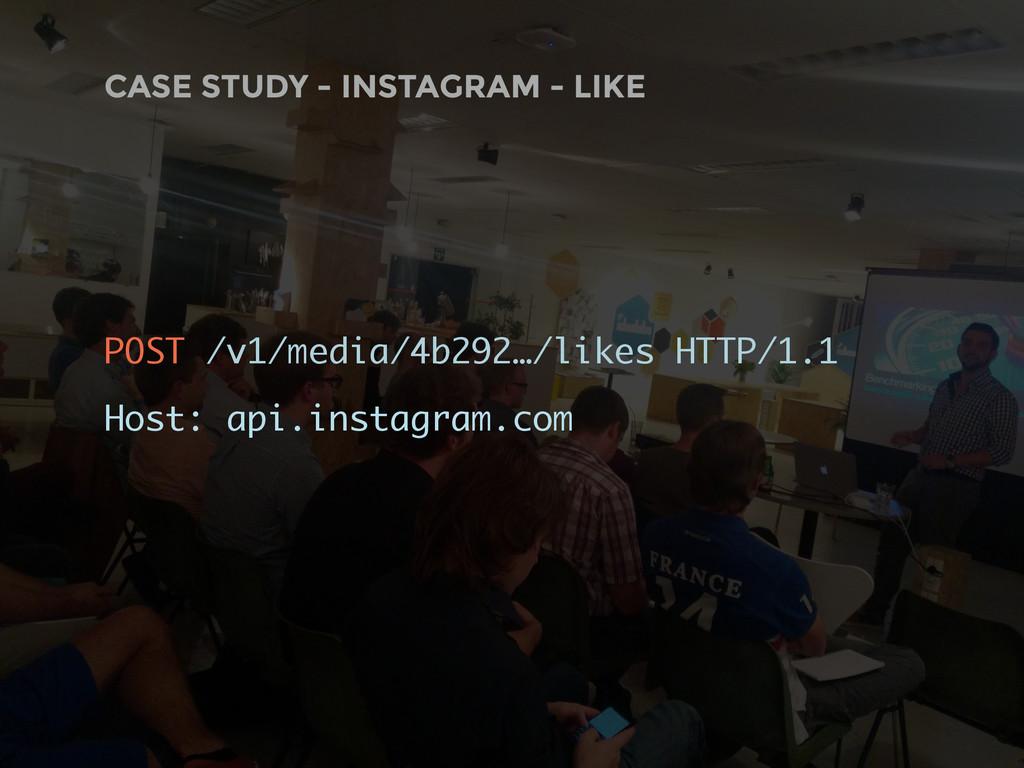 CASE STUDY - INSTAGRAM - LIKE POST /v1/media/4b...