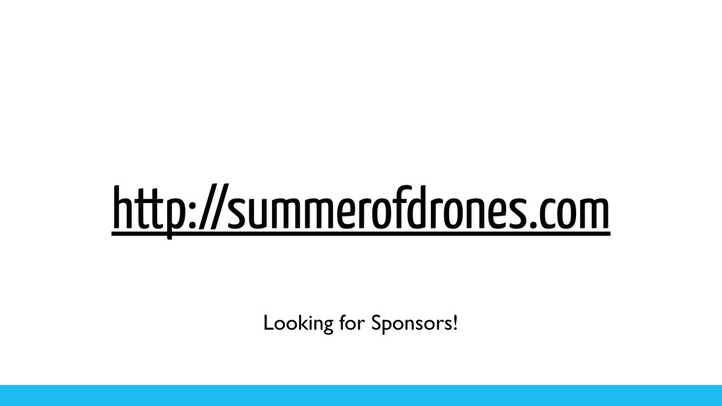 http://summerofdrones.com Looking for Sponsors!