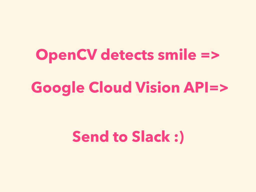 OpenCV detects smile => Google Cloud Vision API...