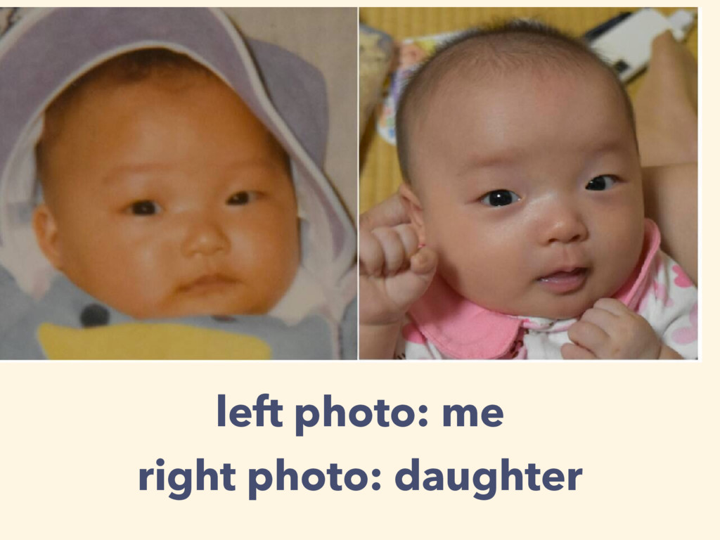 left photo: me right photo: daughter