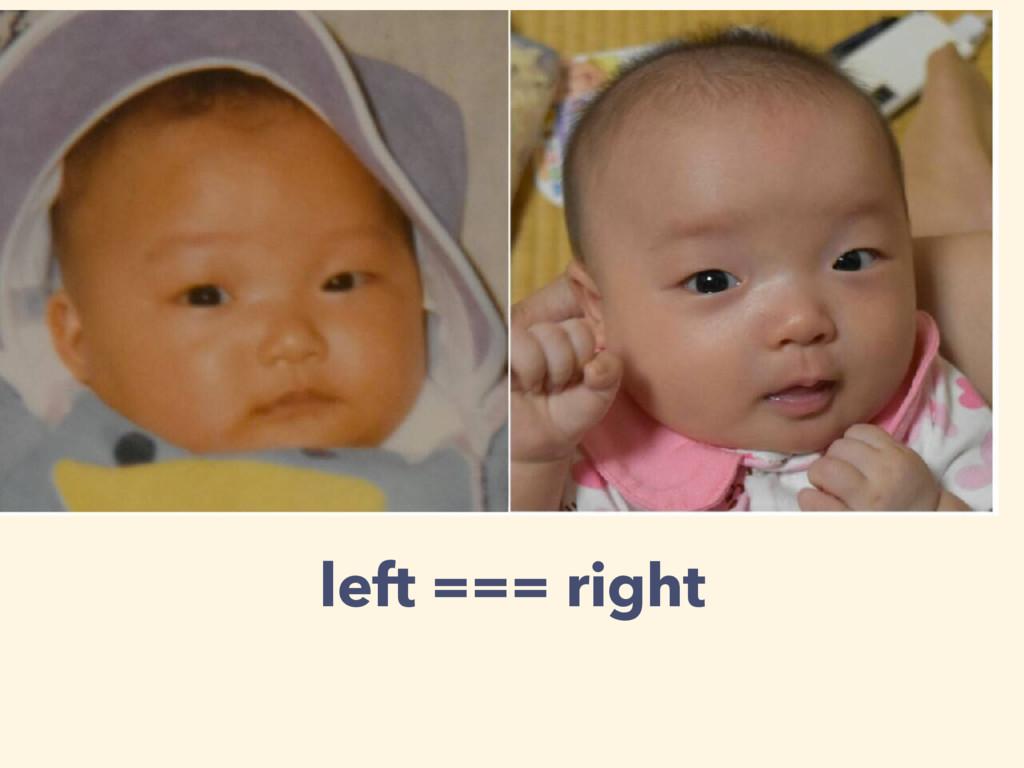 left === right