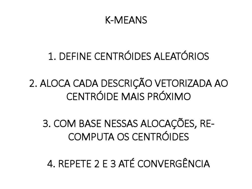 1. DEFINE CENTRÓIDES ALEATÓRIOS  2. ALOCA C...