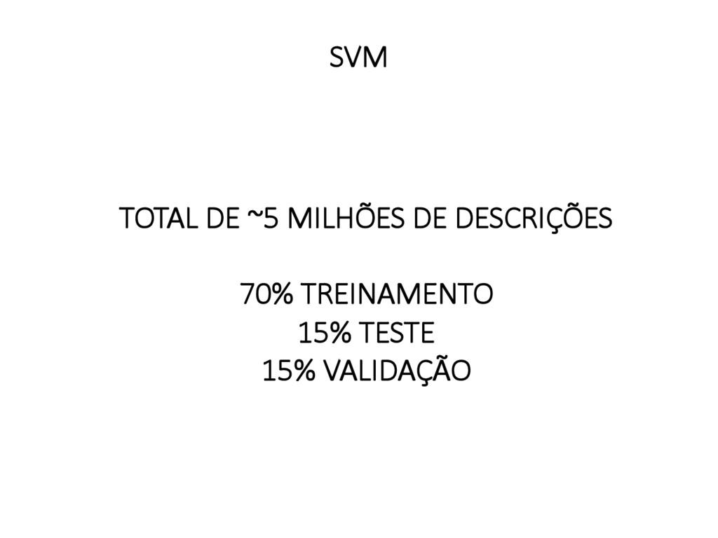 TOTAL DE ~5 MILHÕES DE DESCRIÇÕES  70% TREINA...