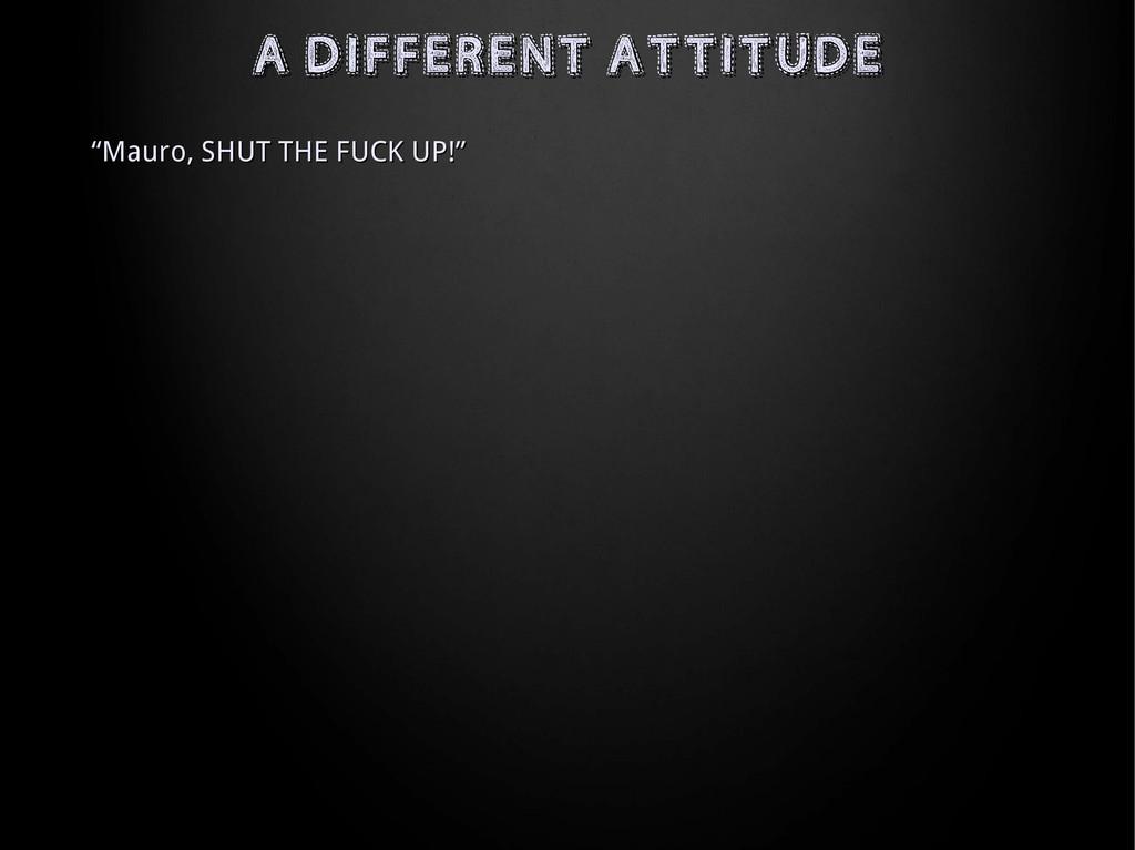 "A DIFFERENT ATTITUDE A DIFFERENT ATTITUDE "" ""Ma..."