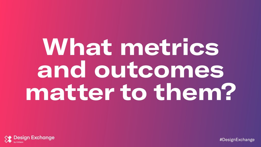 #DesignExchange What metrics and outcomes matte...