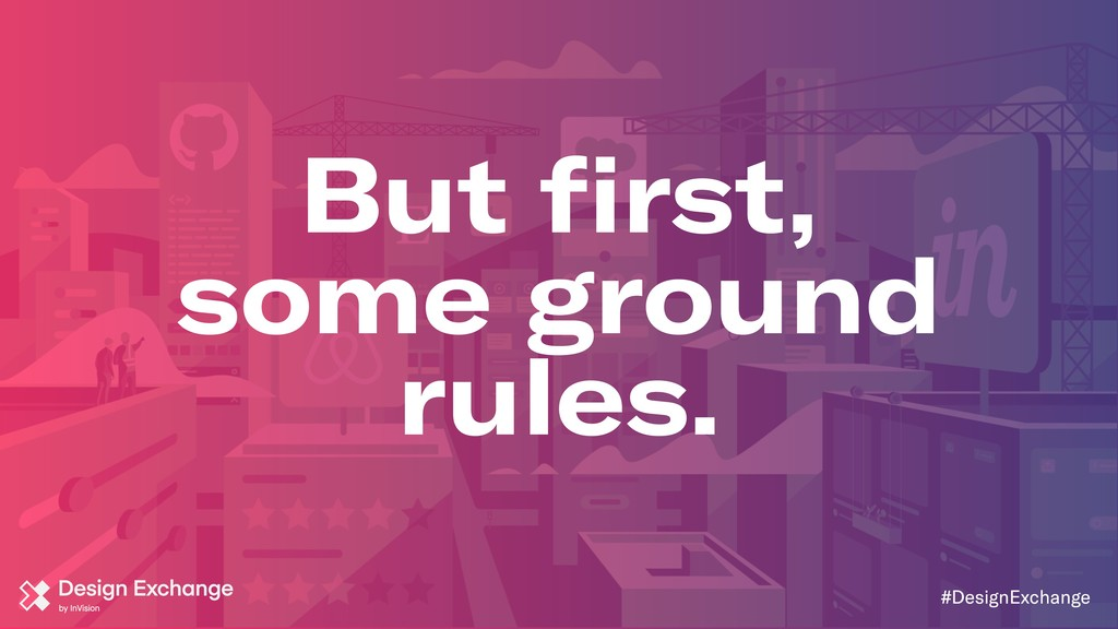 But first, some ground rules. #DesignExchange
