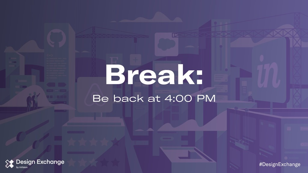Break: Be back at 4:00 PM #DesignExchange