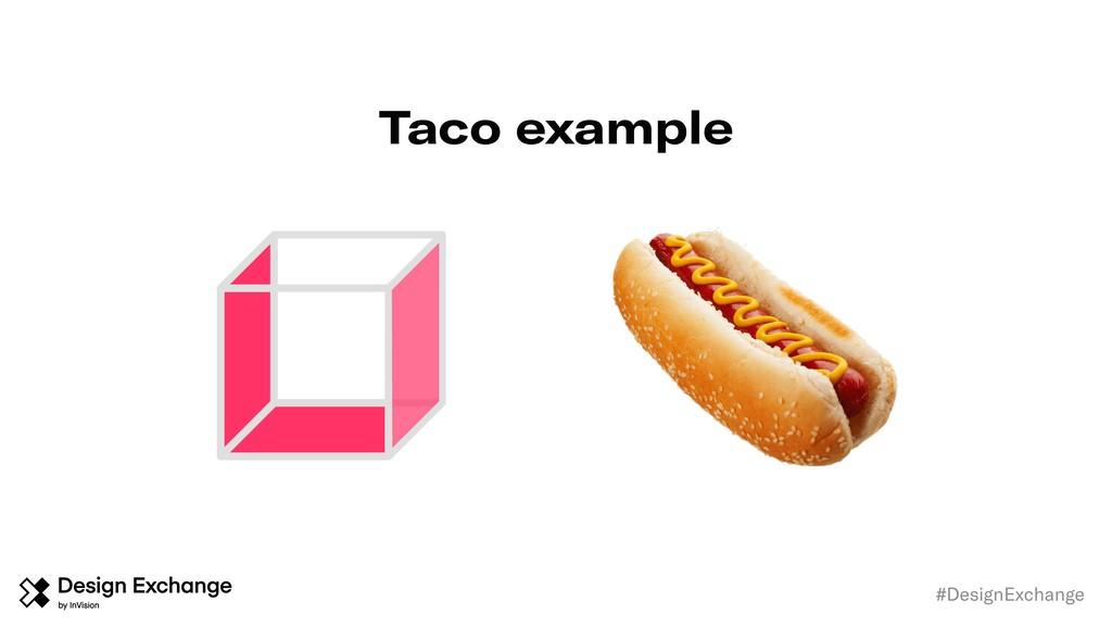 #DesignExchange Taco example