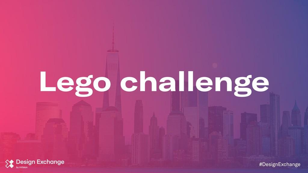 Lego challenge #DesignExchange
