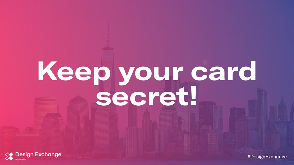 Keep your card secret! #DesignExchange