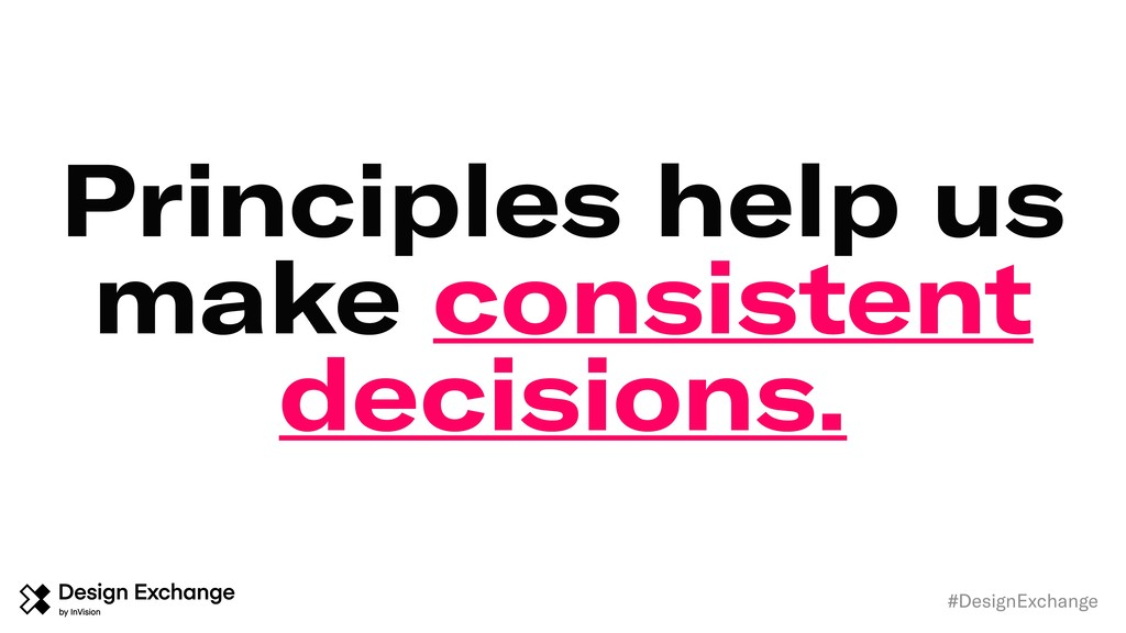 Principles help us make consistent decisions. #...