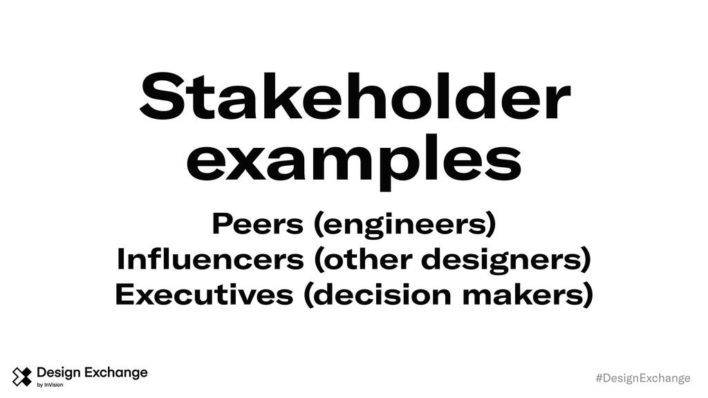 #DesignExchange Stakeholder examples Peers (eng...