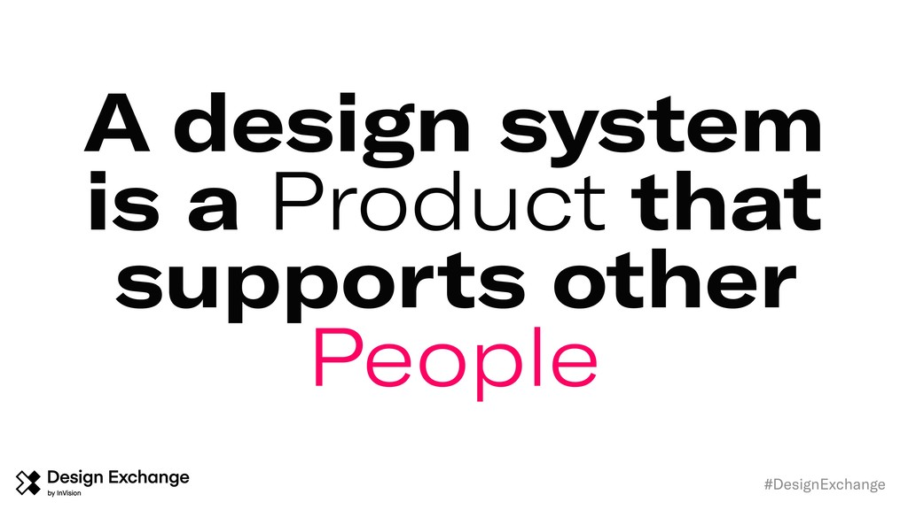 A design system is a Product that supports othe...