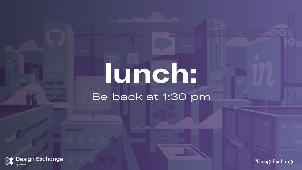 lunch: Be back at 1:30 pm #DesignExchange