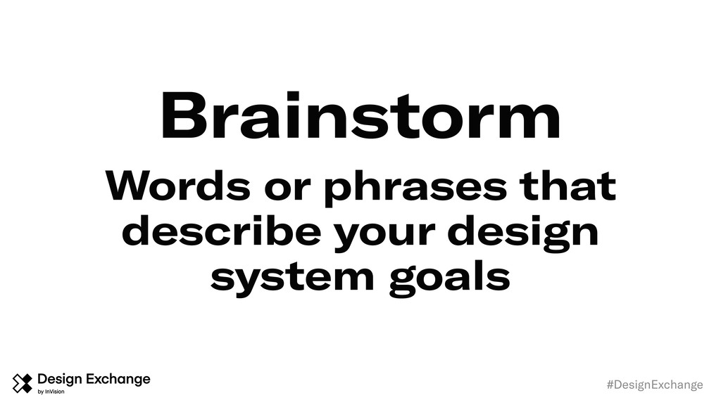 Brainstorm #DesignExchange Words or phrases tha...
