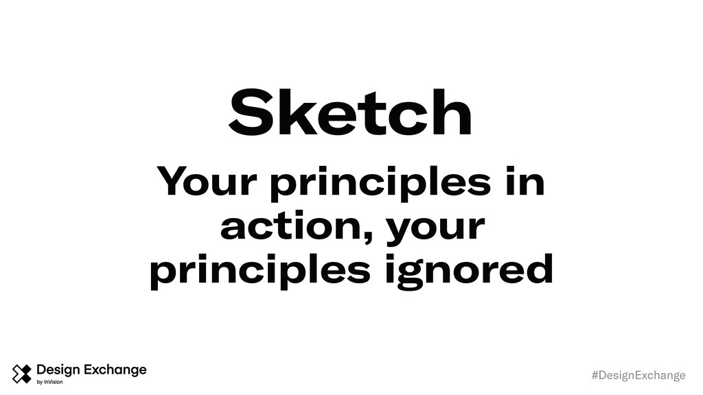 Sketch #DesignExchange Your principles in actio...