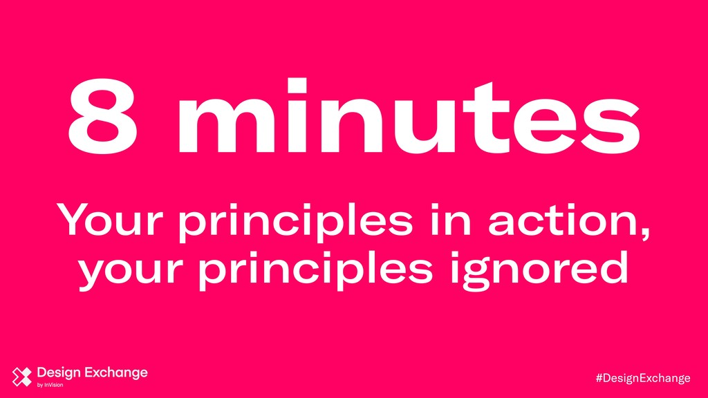 #DesignExchange 8 minutes Your principles in ac...