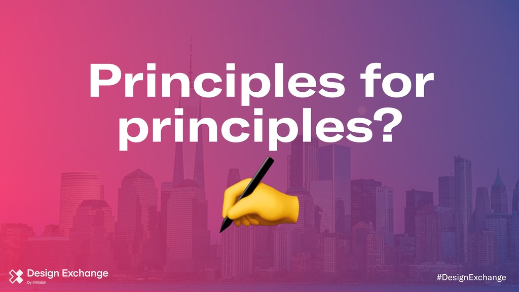 Principles for principles? #DesignExchange ✍