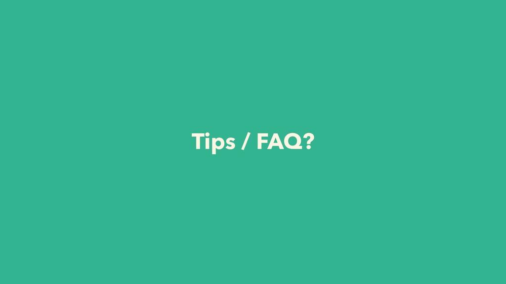 Tips / FAQ?