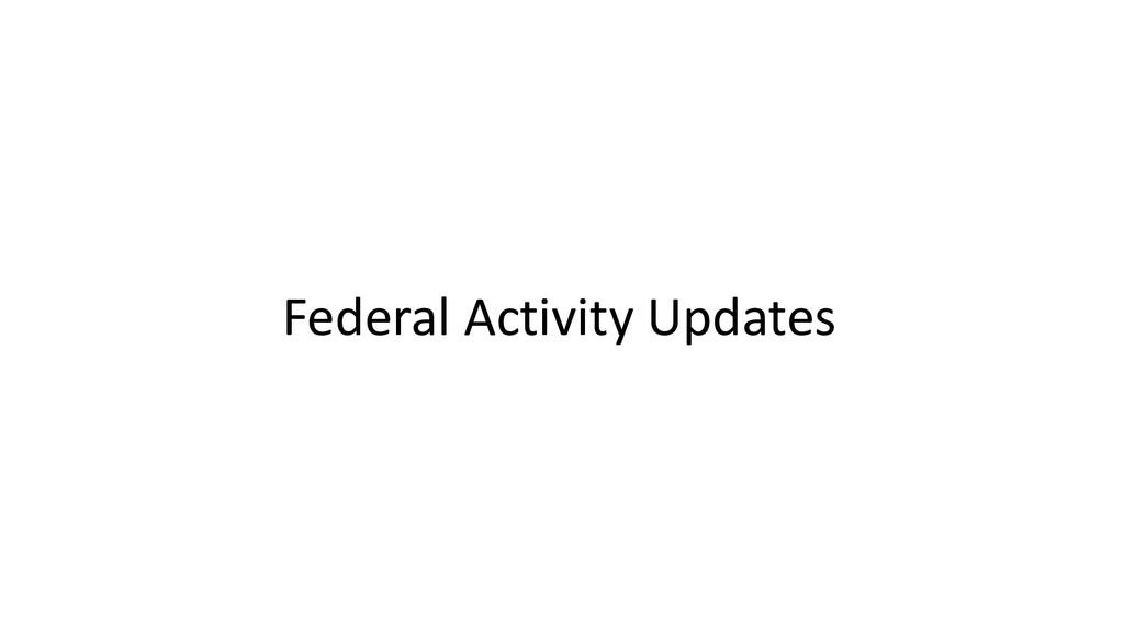 Federal Activity Updates