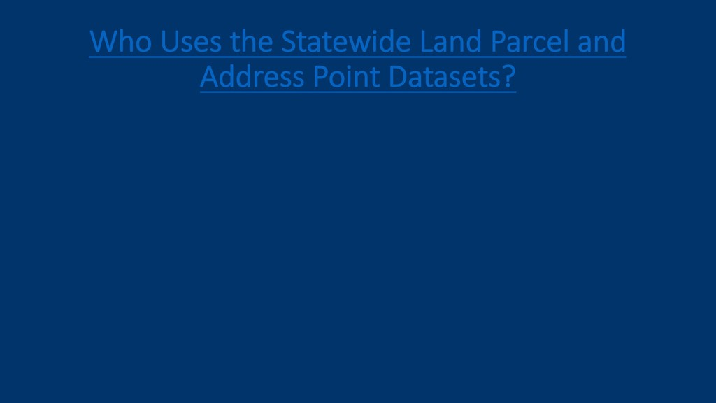 Who Uses the Statewide Land Parcel and Address ...