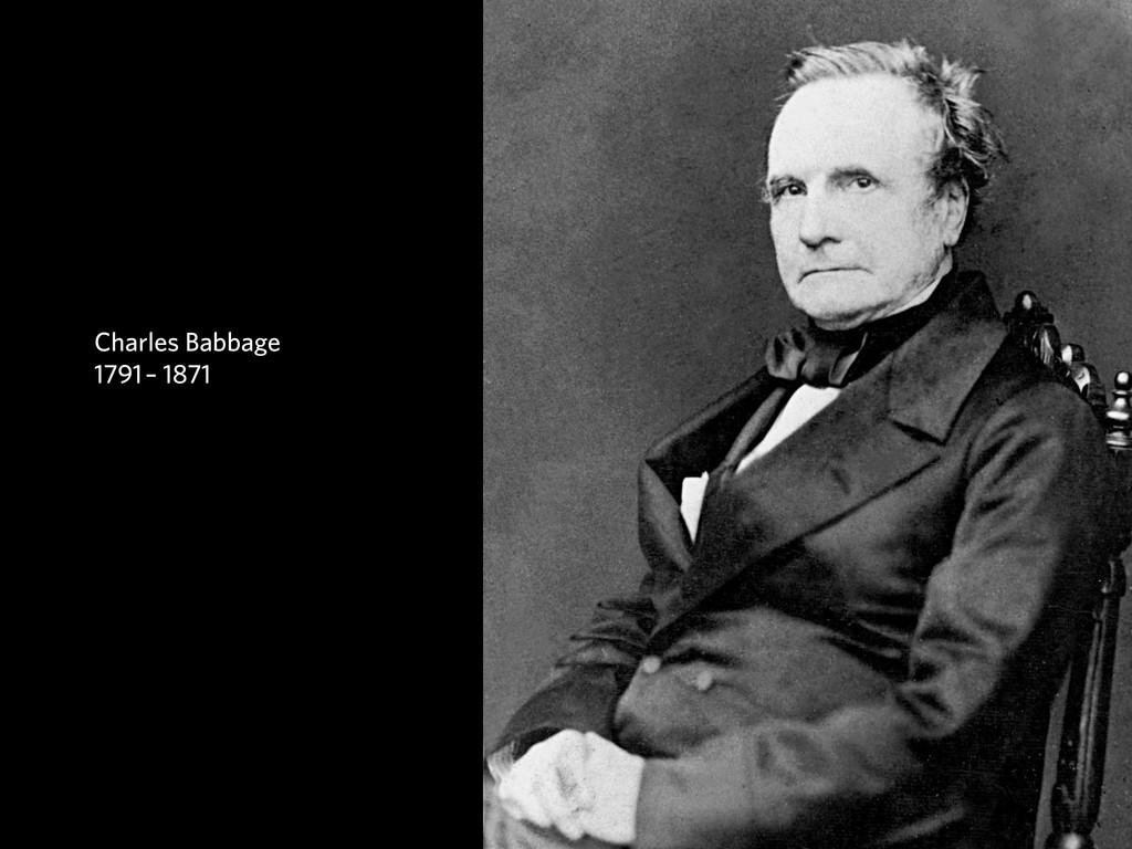 Charles Babbage 1791 – 1871