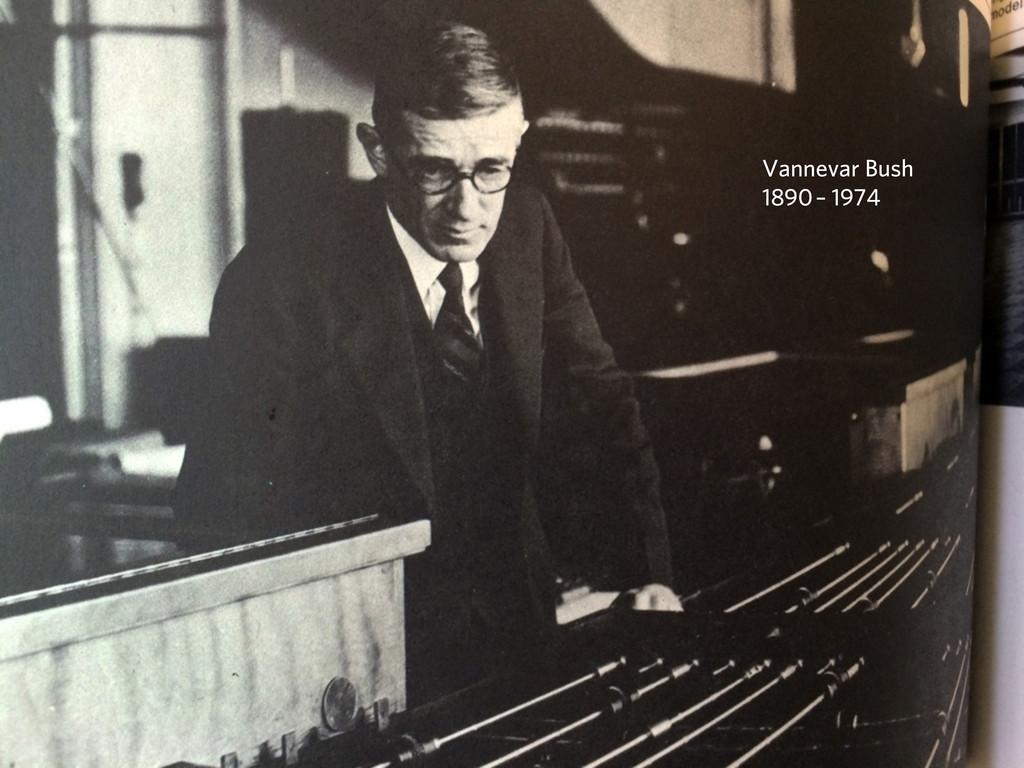 Vannevar Bush 1890 – 1974