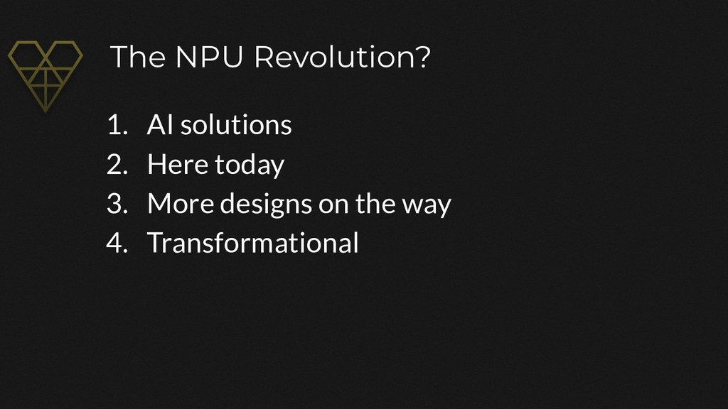 The NPU Revolution? 1. AI solutions 2. Here tod...