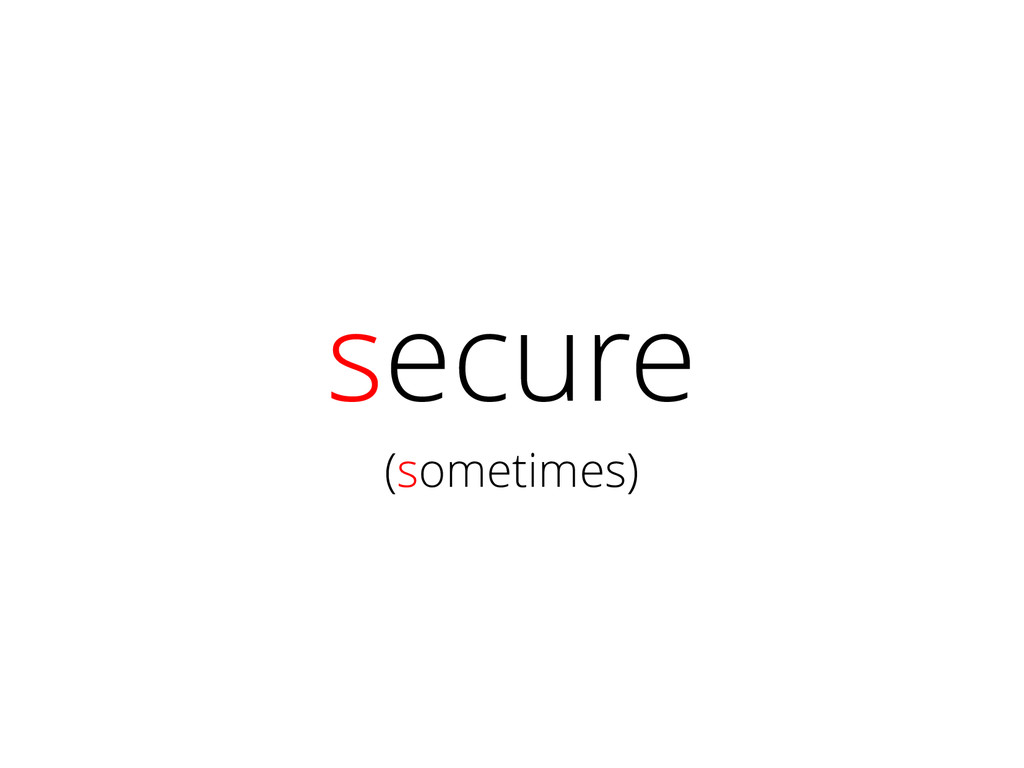 secure (sometimes)