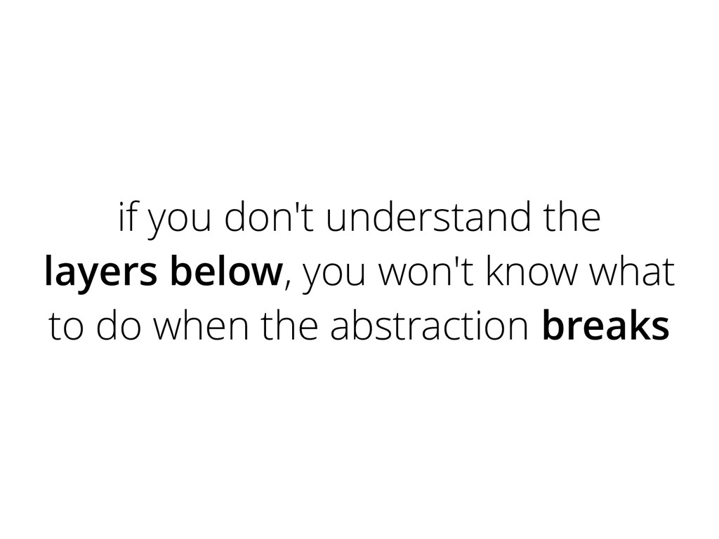 if you don't understand the layers below, you w...