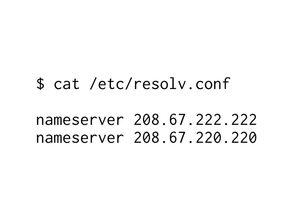 $ cat /etc/resolv.conf nameserver 208.67.222.22...