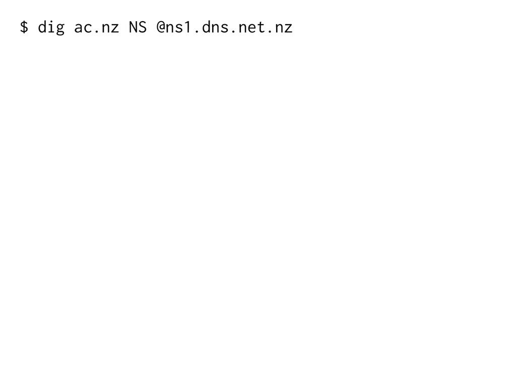 $ dig ac.nz NS @ns1.dns.net.nz