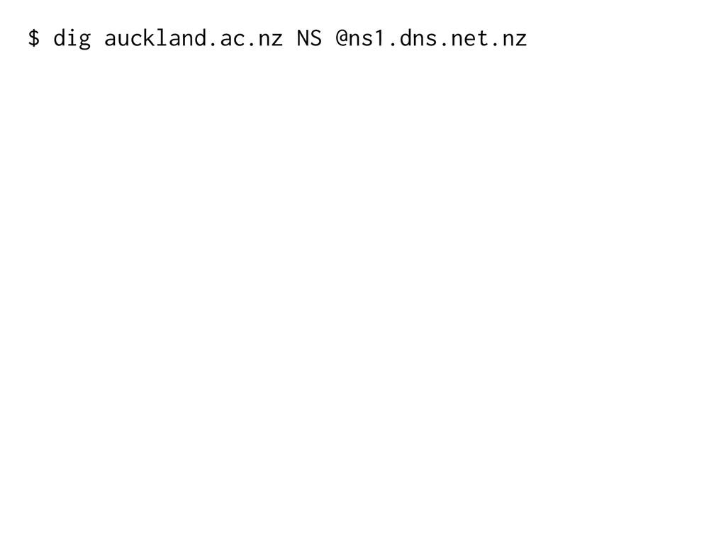 $ dig auckland.ac.nz NS @ns1.dns.net.nz